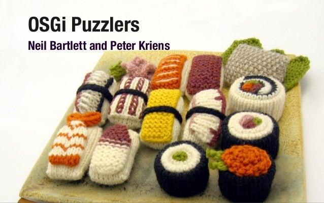 OSGi Puzzlers Neil Bartlett and Peter Kriens