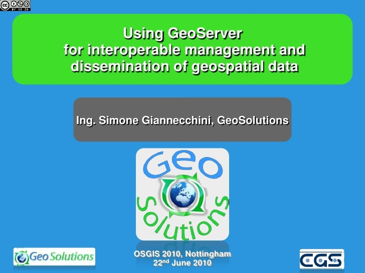 Using GeoServer for interoperable management and  dissemination of geospatial data    Ing. Simone Giannecchini, GeoSolutio...