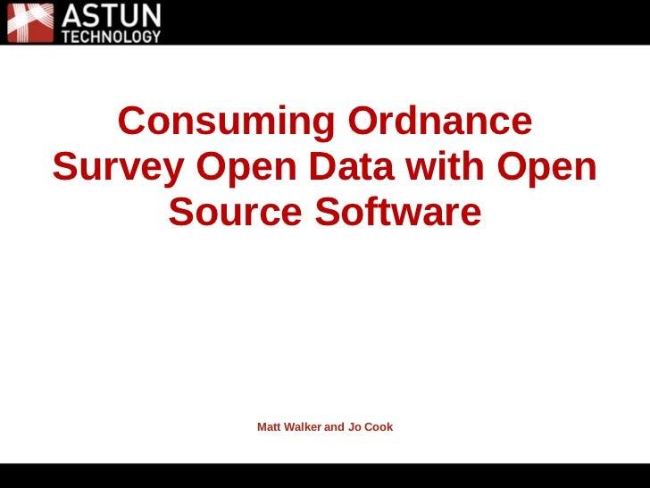 5/31/2011   Consuming OrdnanceSurvey Open Data with Open     Source Software         Matt Walker and Jo Cook