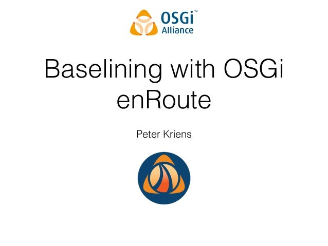 Baselining with OSGi  enRoute  Peter Kriens