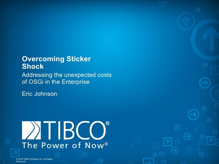 Overcoming Sticker Shock Addressing the unexpected costs of OSGi in the Enterprise Eric Johnson