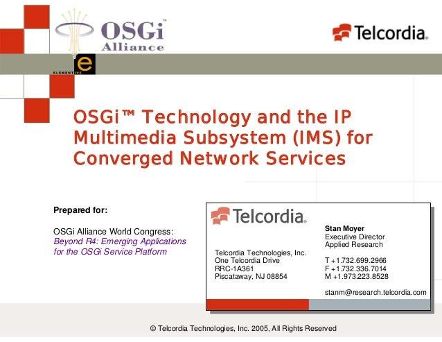 OSGi Alliance World Congress: Beyond R4: Emerging Applications for the OSGi Service Platform OSGi™ Technology and the IP M...