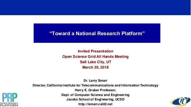 """""""Toward a National Research Platform"""" Invited Presentation Open Science Grid All Hands Meeting Salt Lake City, UT March 20..."""