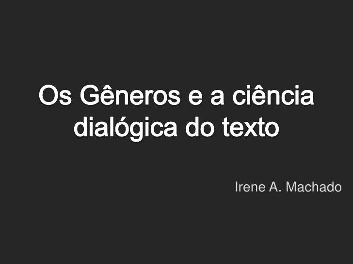 Os Gêneros e a ciência dialógica do texto<br />Irene A. Machado<br />