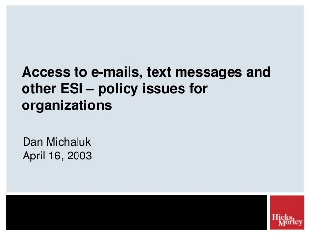 Access to e-mails, text messages andother ESI – policy issues fororganizationsDan MichalukApril 16, 2003