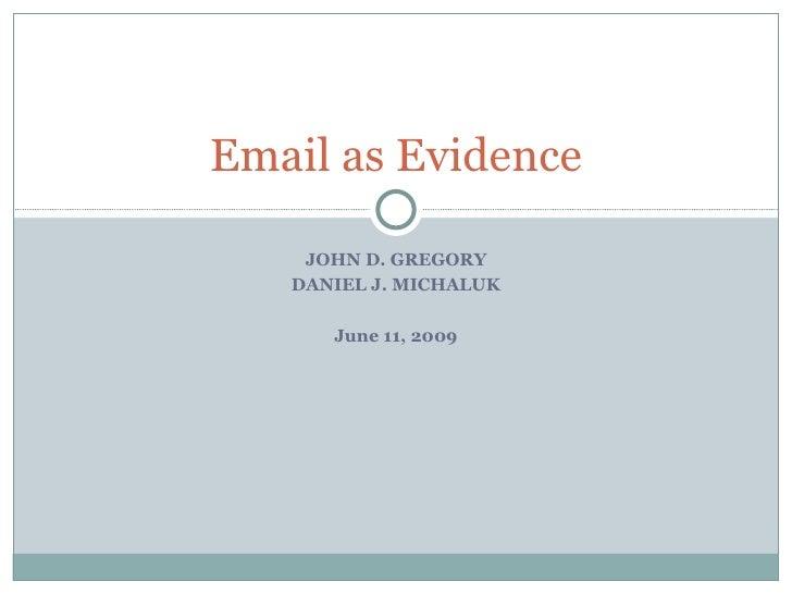 JOHN D. GREGORY DANIEL J. MICHALUK June 11, 2009 Email as Evidence