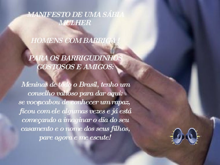 MANIFESTO DE UMA SÁBIA MULHER HOMENS COM BARRIGA ! PARA OS BARRIGUDINHOS GOSTOSOS E AMIGOS: Meninas de todo o Brasil, ten...
