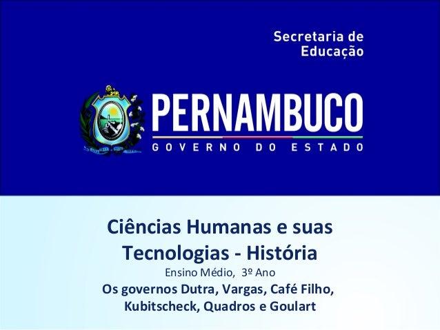 Ciências Humanas e suas Tecnologias - História Ensino Médio, 3º Ano Os governos Dutra, Vargas, Café Filho, Kubitscheck, Qu...
