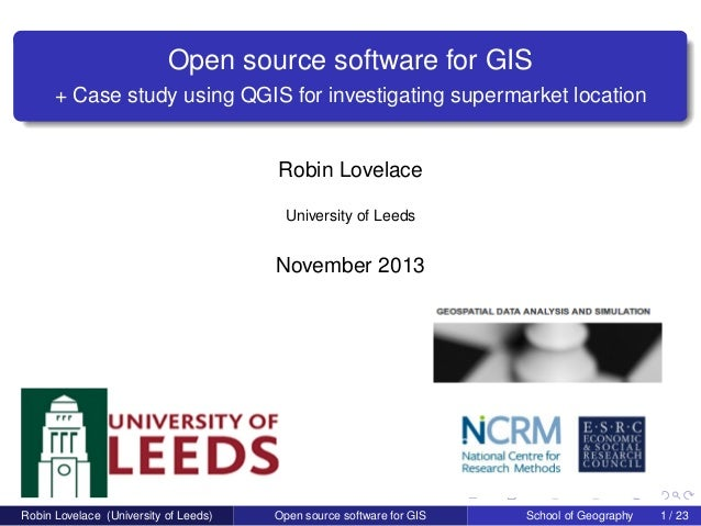 Open source software for GIS + Case study using QGIS for investigating supermarket location  Robin Lovelace University of ...