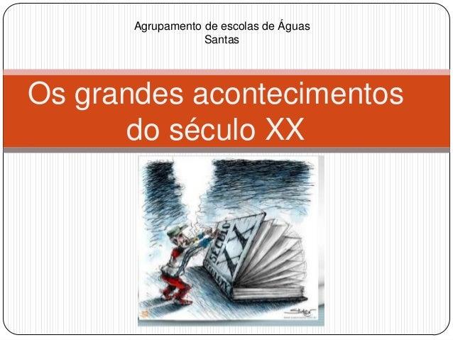Agrupamento de escolas de Águas Santas  Os grandes acontecimentos do século XX