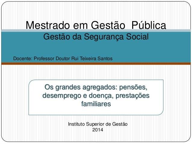 Os grandes agregados: pensões, desemprego e doença, prestações familiares Mestrado em Gestão Pública Gestão da Seguran...