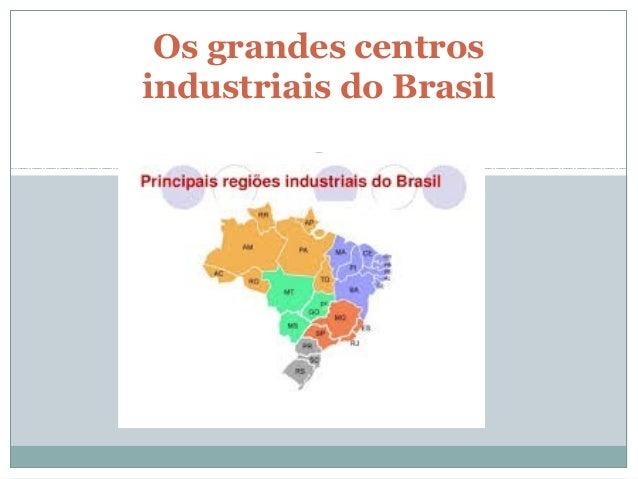Os grandes centros industriais do Brasil