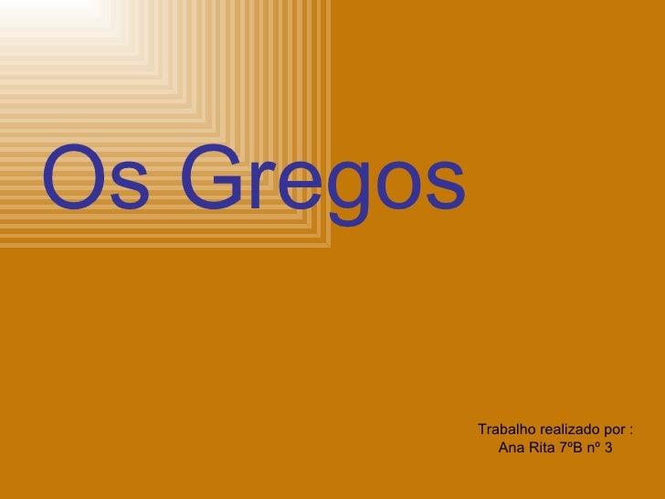 Trabalho realizado por : Ana Rita 7ºB nº 3 <ul><li>Os Gregos   </li></ul>