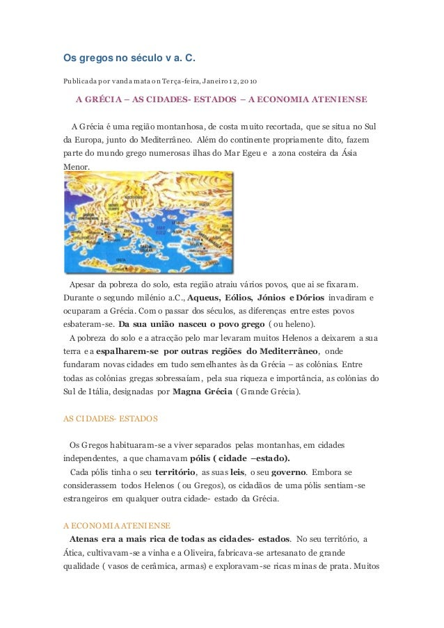 Os gregos no século v a. C. Publicada por vanda mata on Terça-feira, Janeiro 12,2010 A GRÉCIA – AS CIDADES- ESTADOS – A EC...