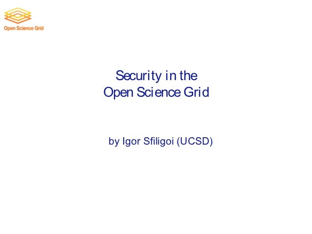 Security in theOpen Science Gridby Igor Sfiligoi (UCSD)