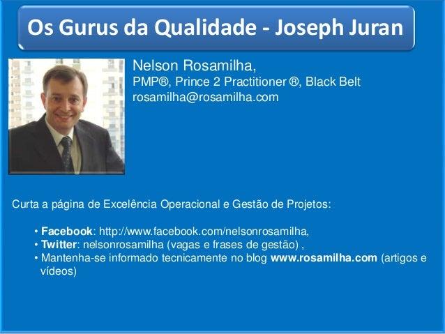 Nelson Rosamilha,PMP®, Prince 2 Practitioner ®, Black Beltrosamilha@rosamilha.comCurta a página de Excelência Operacional ...