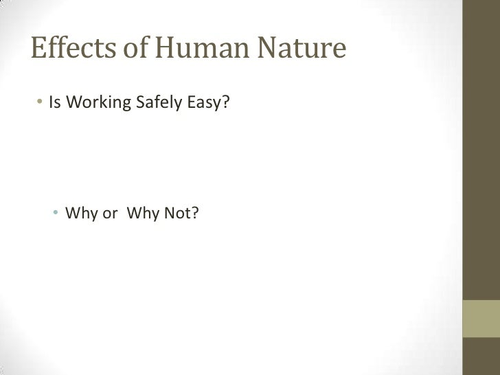 Effects of Human Nature<br />Is Working Safely Easy?<br />Why or  Why Not?<br />
