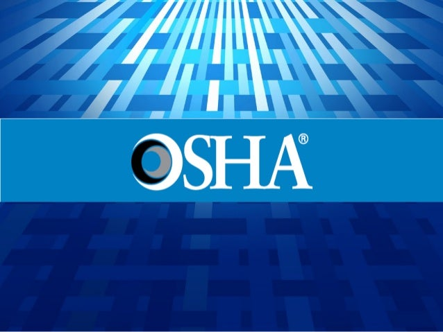 Occupational Safety and Health       Administration (OSHA)● Administración de Seguridad y Salud Ocupacional(OSHA) es una a...