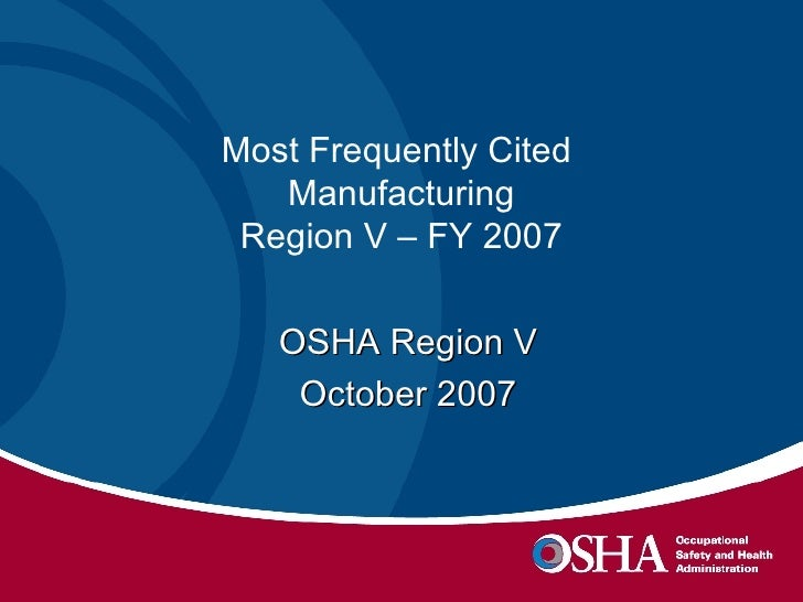 Most Frequently Cited  Manufacturing Region V – FY 2007 OSHA Region V October 2007