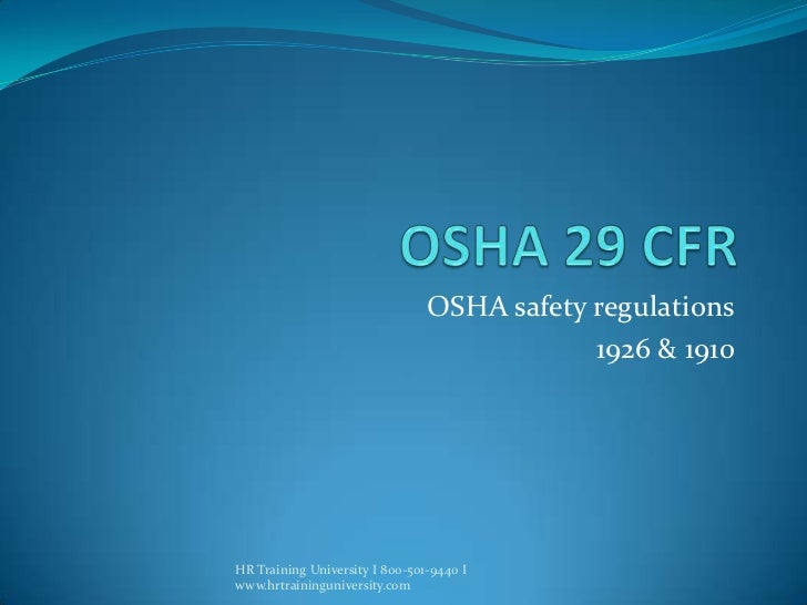 OSHA 29 CFR <br />OSHA safety regulations<br />1926 & 1910<br />HR Training University I 800-501-9440 I www.hrtraininguniv...