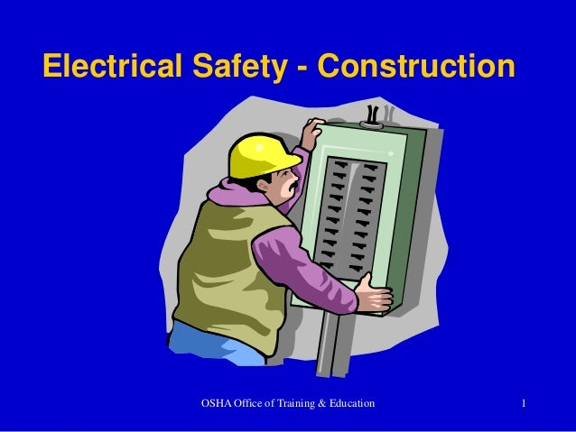 OSHA Office of Training & Education 1 Electrical Safety - Construction