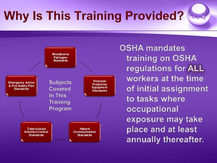 Why Is This Training Provided?<br />OSHA mandates<br />   training on OSHA<br />   regulations for ALL<br />workers at the...
