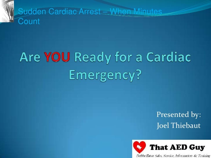 Are YOU Ready for a Cardiac Emergency?<br />Presented by:<br />Joel Thiebaut<br />