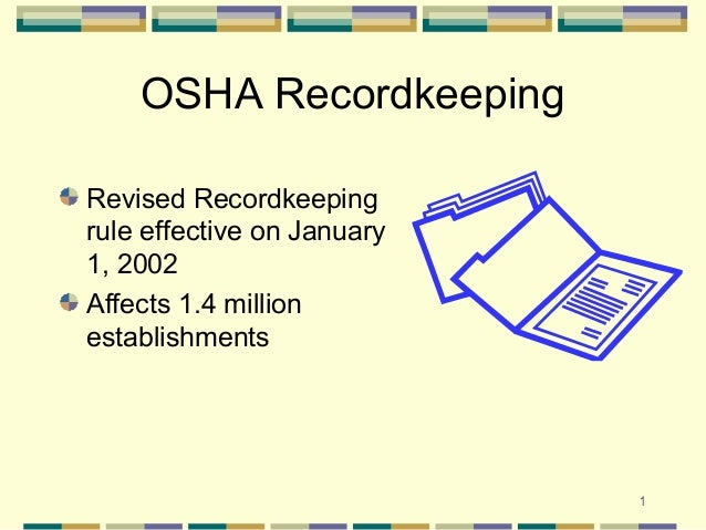 1 OSHA Recordkeeping Revised Recordkeeping rule effective on January 1, 2002 Affects 1.4 million establishments