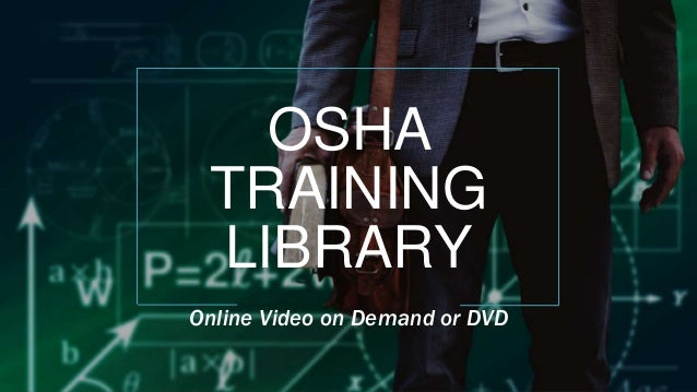 OSHA TRAINING LIBRARY Online Video on Demand or DVD
