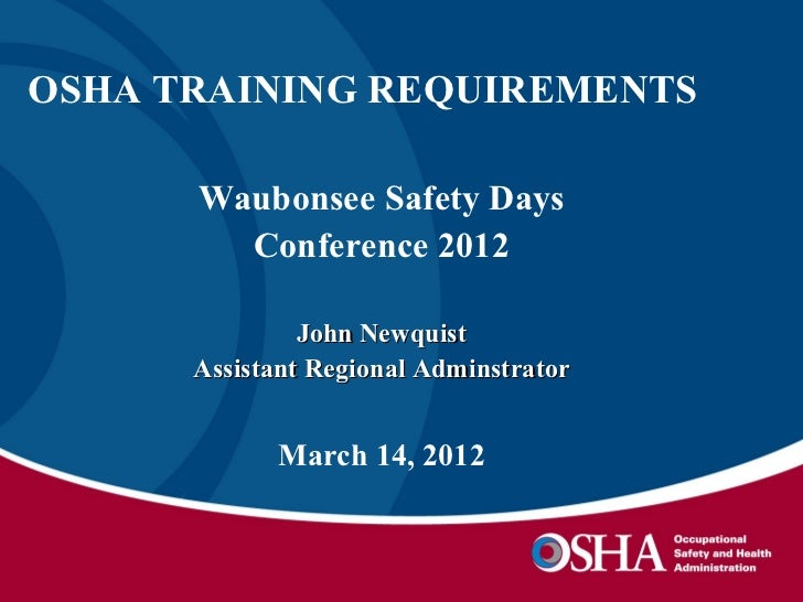 OSHA TRAINING REQUIREMENTS      Waubonsee Safety Days        Conference 2012               John Newquist      Assistant Re...