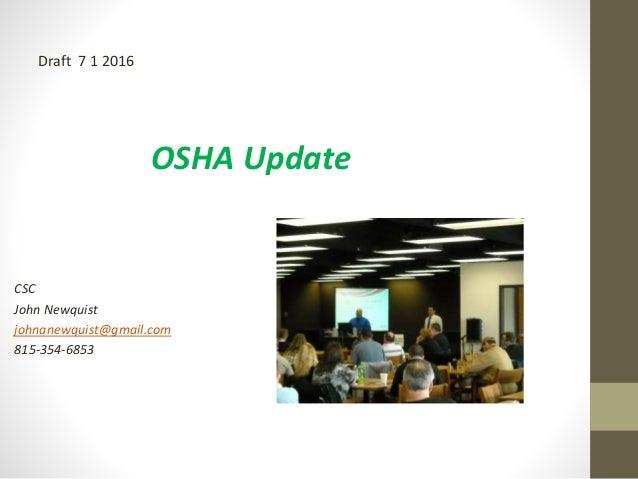 OSHA Update CSC John Newquist johnanewquist@gmail.com 815-354-6853 Draft 7 1 2016