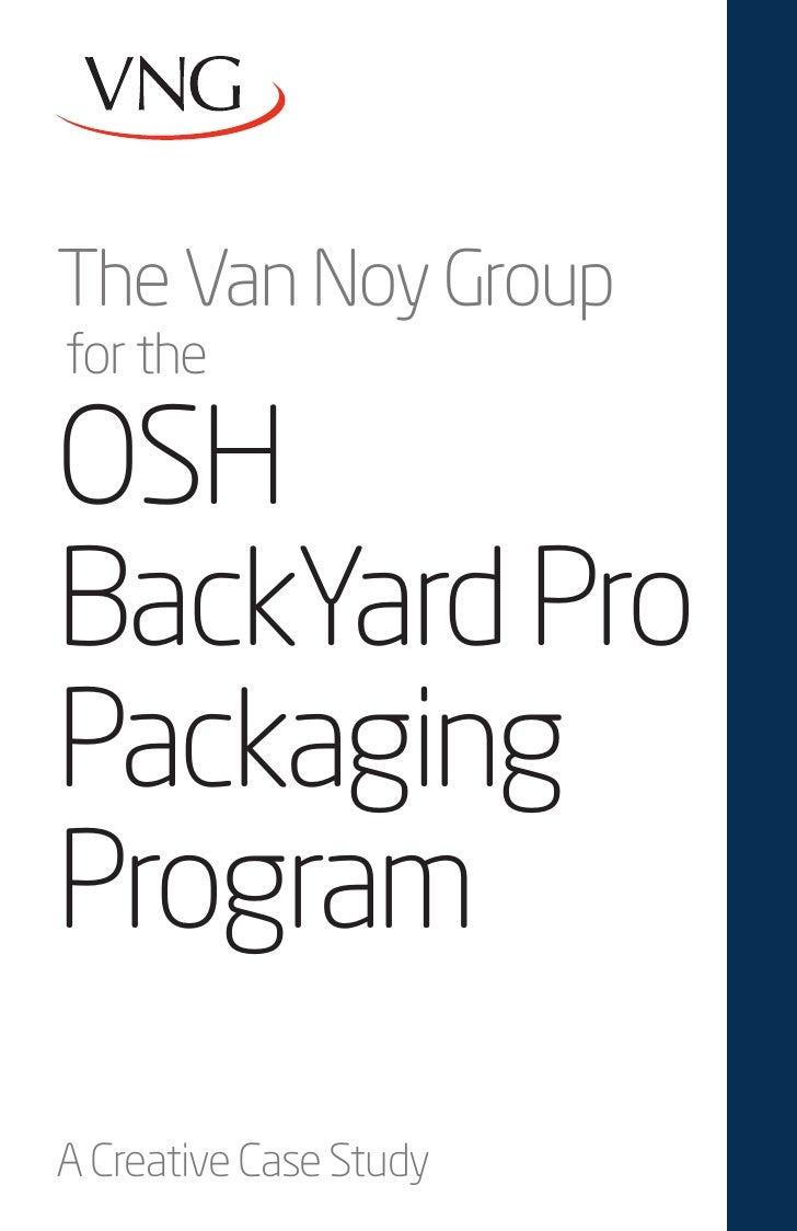 The Van Noy Groupfor theOSHBackYard ProPackagingProgramA Creative Case Study