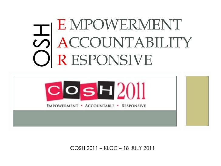 E MPOWERMENTOSH   ACCOUNTABILITY      R ESPONSIVE       COSH 2011 – KLCC – 18 JULY 2011