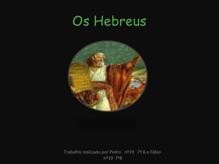 Os Hebreus Trabalho realizado por Pedro  nº19  7º B e Fábio  nº10  7ºB