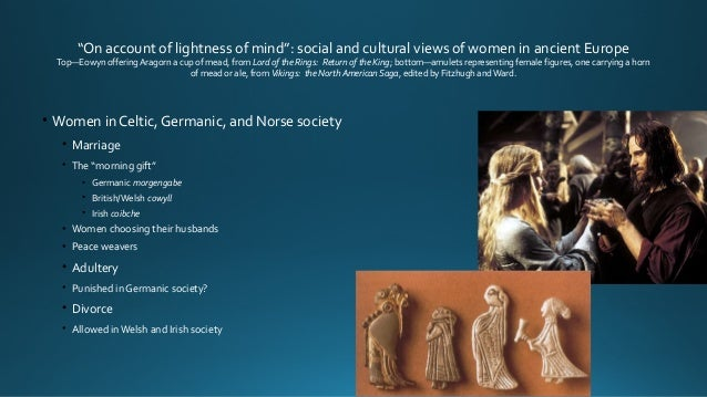 """""""On account of lightness of mind"""": social and cultural views of women in ancient Europe Top—Eowyn offeringAragorn a cup of..."""