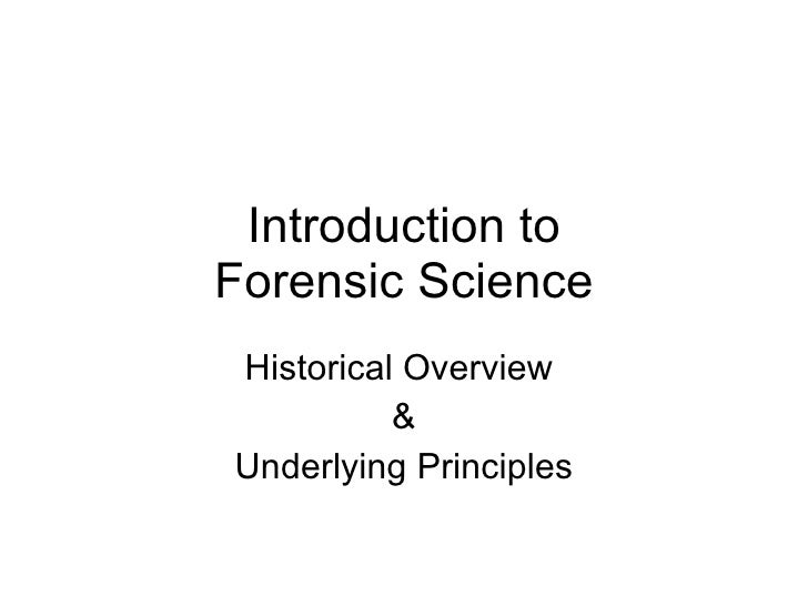 Introduction to Forensic Science Historical Overview  & Underlying Principles