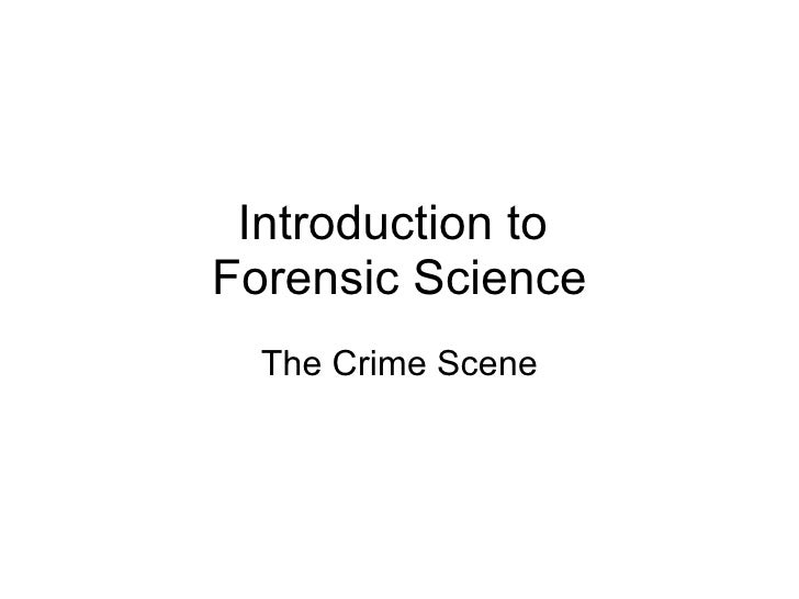 Introduction to  Forensic Science The Crime Scene