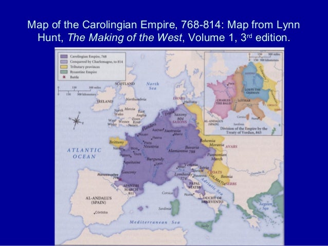 Map of the Carolingian Empire, 768-814: Map from Lynn Hunt, The Making of the West, Volume 1, 3rd edition.