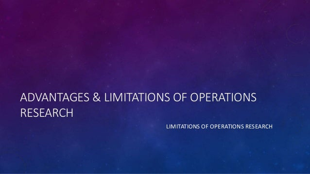 limitations and merits of the characteristics of operations research The purpose of this guide is to provide advice on how to develop and organize a research characteristics of qualitative research note the limitations.