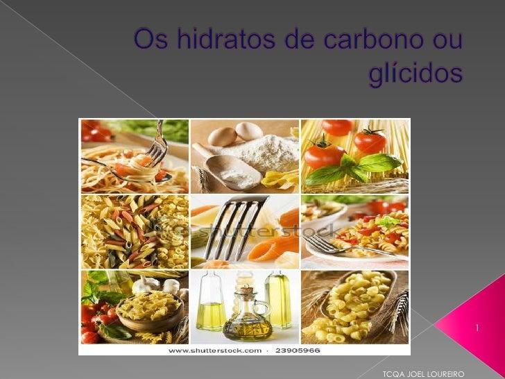 Os hidratos de carbono ou glícidos<br />TCQA JOEL LOUREIRO<br />1<br />