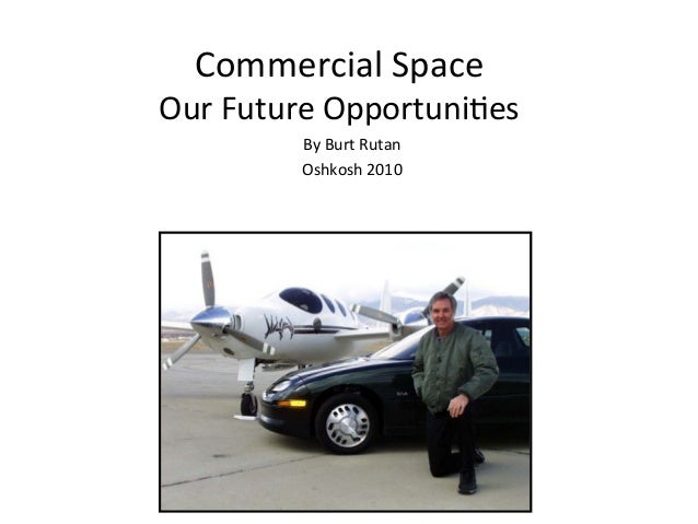 Commercial*Space*  Our*Future*Opportuni2es* By*Burt*Rutan* Oshkosh*2010*