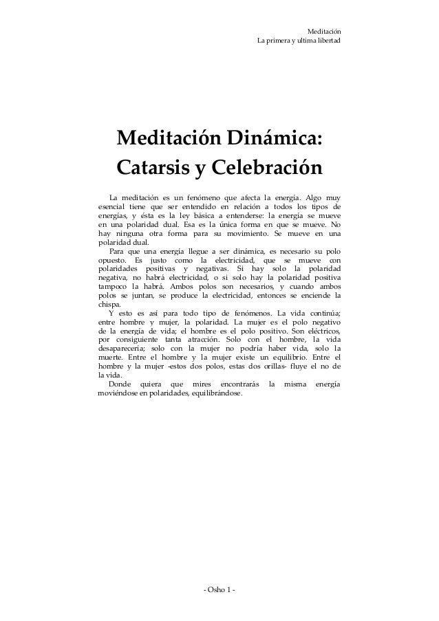 Meditación La primera y ultima libertad  Meditación Dinámica: Catarsis y Celebración La meditación es un fenómeno que afec...