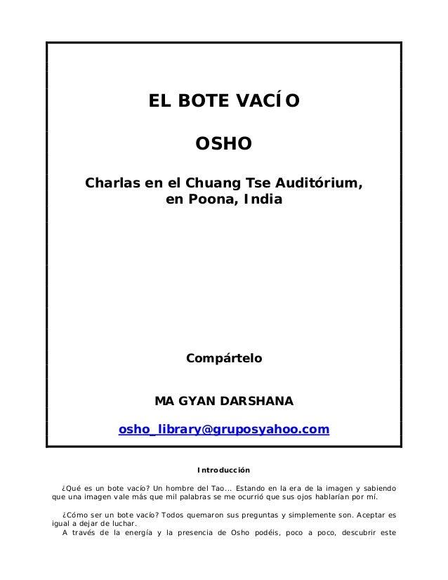 EL BOTE VACÍO OSHO Charlas en el Chuang Tse Auditórium, en Poona, India  Compártelo MA GYAN DARSHANA osho_library@gruposya...