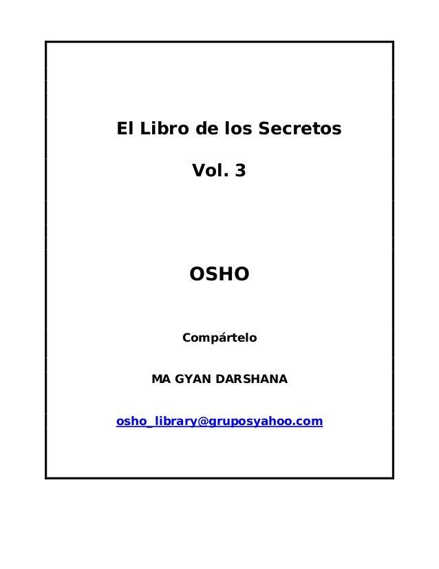 El Libro de los Secretos Vol. 3  OSHO Compártelo MA GYAN DARSHANA osho_library@gruposyahoo.com