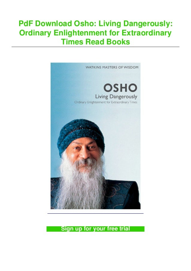 PdF Download Osho: Living Dangerously: Ordinary Enlightenment for Extraordinary Times Read Books Sign up for your free tri...