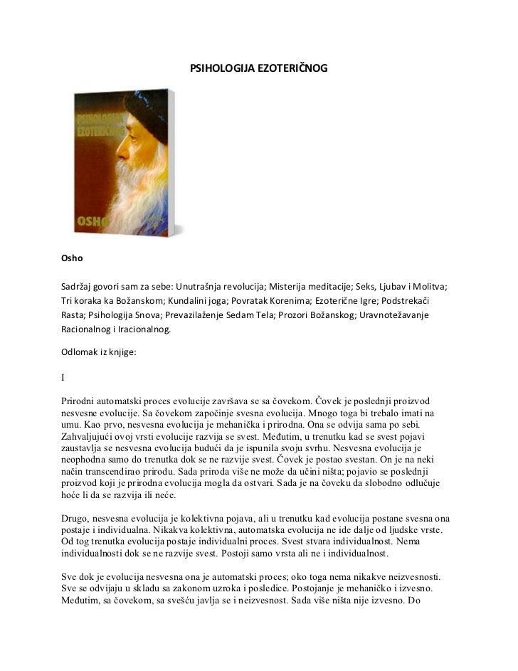 PSIHOLOGIJA EZOTERIČNOGOshoSadržaj govori sam za sebe: Unutrašnja revolucija; Misterija meditacije; Seks, Ljubav i Molitva...