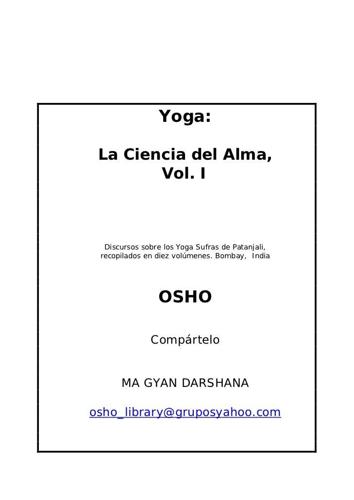 Yoga: La Ciencia del Alma,        Vol. I  Discursos sobre los Yoga Sufras de Patanjali, recopilados en diez volúmenes. Bom...