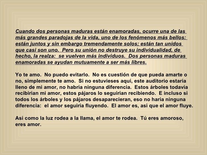 Cuando dos personas maduras están enamoradas, ocurre una de las  más grandes paradojas de la vida, uno de los fenómenos má...