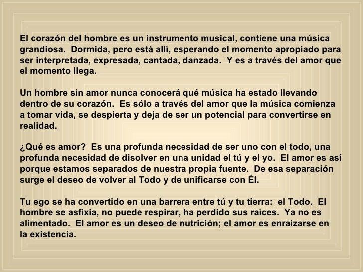 El corazón del hombre es un instrumento musical, contiene una música  grandiosa.  Dormida, pero está allí, esperando el mo...