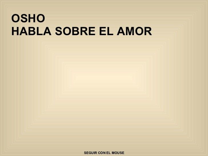 OSHO  HABLA SOBRE EL AMOR SEGUIR CON EL MOUSE